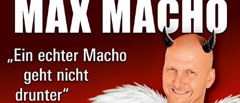 """Kabarett Max Macho!  """"Ein echter Macho geht nicht drunter"""""""