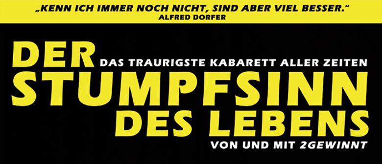 PREMIERE: Der Stumpfsinn des Lebens - ! AUSVERKAUFT !