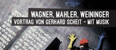 WAGNER, MAHLER, WEININGER: Vortrag von GERHARD SCHEIT – mit