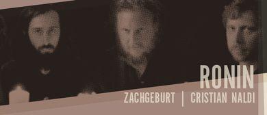 Ronin + Zachgeburt + Christian Naldi