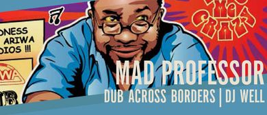 Mad Professor + Dub Across Borders + DJ Well