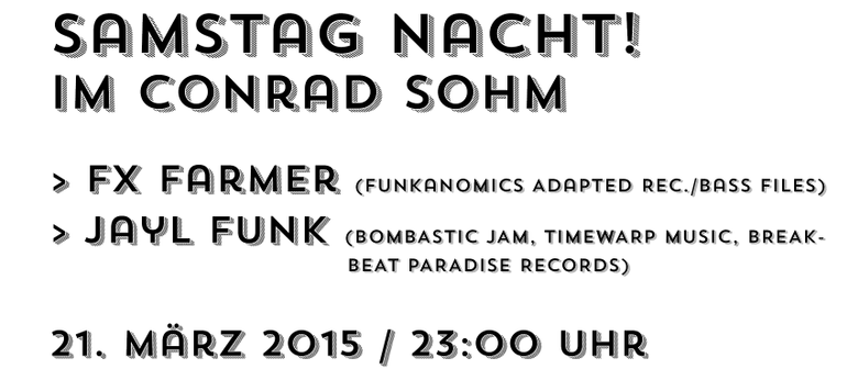 Samstagnacht mit FxFarmer und Jayl Funk @ Conrad Sohm