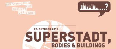 Symposium Superstadt, Bodies & Buildings