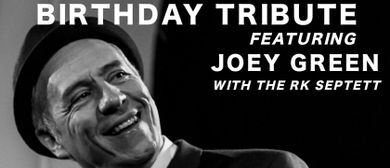 FRANK SINATRA 100th BIRTHDAY TRIBUTE FEATURING JOEY GREEN