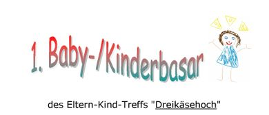 "1. Baby- & Kinderbasar des ""Eltern-Kind-Treff Dreikäsehoch"""