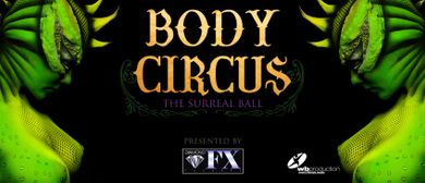 Body Circus - Der surreale Ball