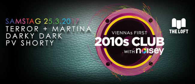 VIENNAs FIRST 2010s CLUB w/ Noisey – März