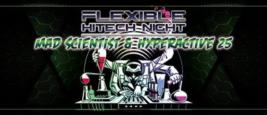 "Flexible ""Hi-Tech Night""  mit Hyperactive 25 & Mad Scientis"