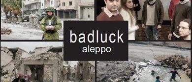 BADLUCK Aleppo_AugenzeugInnen berichten