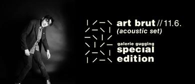 art brut (acoustic set): Sonntag, 11. Juni 2017 15 Uhr