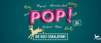 POP! – Die wöchentliche Kult-Eskalation @Platzhirsch