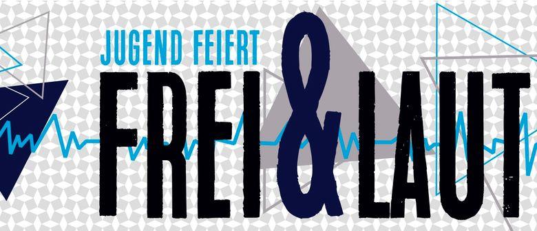 JUGEND FEIERT: Frei & Laut