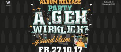 """A.geh Wirklich? Album Release Party """"g'sund bleim"""""""