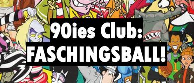 90ies Club: FASCHINGSBALL!
