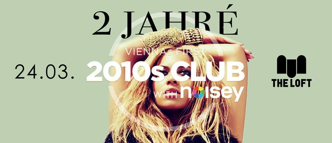 2 Jahré 2010s Club w/ Noisey