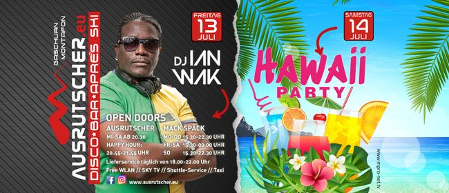 Ausrutscher Party-Weekend | DJ IAN WAK | HAWAII PARTY