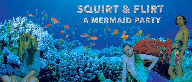 Squirt & Flirt – A Mermaid Party