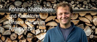 Unsere Gärten im Anthropozän - Vortrag mit Rochus Schertler
