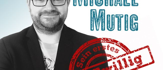 Michael Mutig – MUTwillig: ABGESAGT