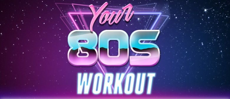 Your 80s Workout: CANCELLED
