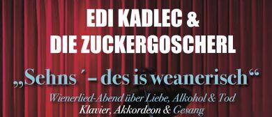 Sehns´, des is weanerisch – EDI KADLEC & DIE ZUCKERGOSCHERL