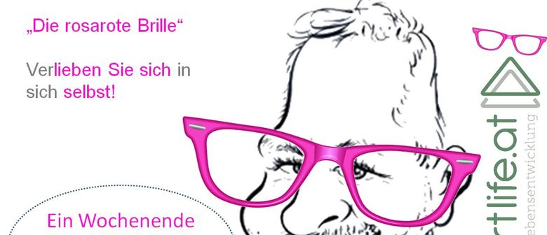 """Die """"rosarote Brille"""" - VerLIEBEN SIE SICH in sich SELBST"""