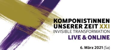 KOMPONISTiNNEN UNSERER ZEIT:  XXI INVISIBLE TRANSFORMATION