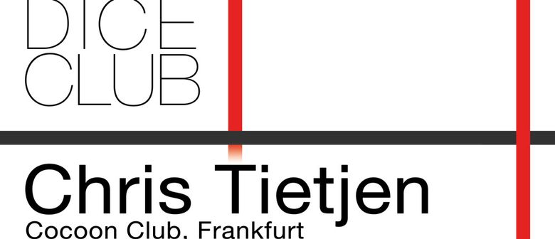 ➟➠➡ DICE Club OPENING ➟➠➡ CHRIS TIETJEN (Cocoon Club; FRANKF